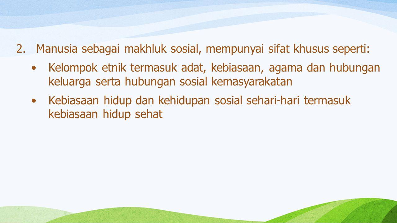 Manusia sebagai makhluk sosial, mempunyai sifat khusus seperti: