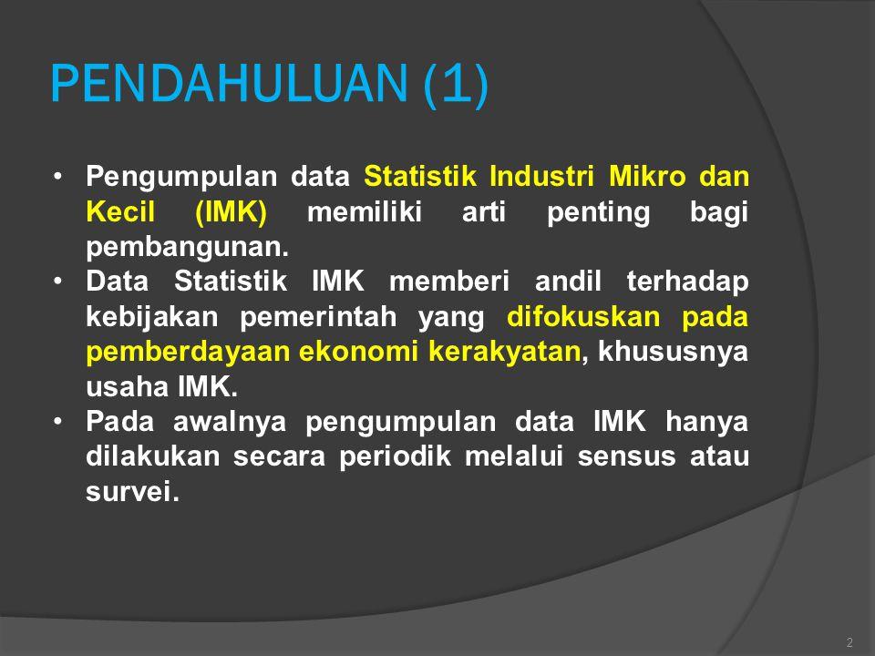 PENDAHULUAN (1) Pengumpulan data Statistik Industri Mikro dan Kecil (IMK) memiliki arti penting bagi pembangunan.