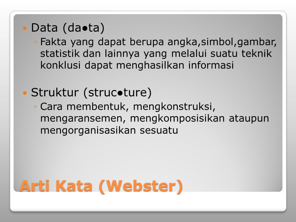 Arti Kata (Webster) Data (da●ta) Struktur (struc●ture)