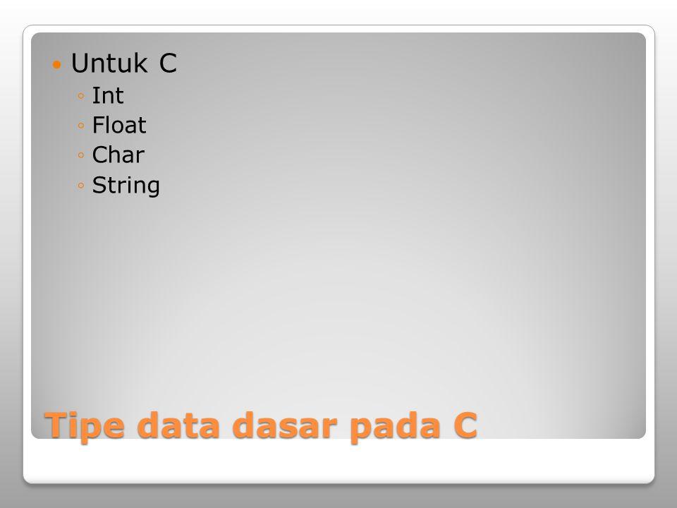 Untuk C Int Float Char String Tipe data dasar pada C