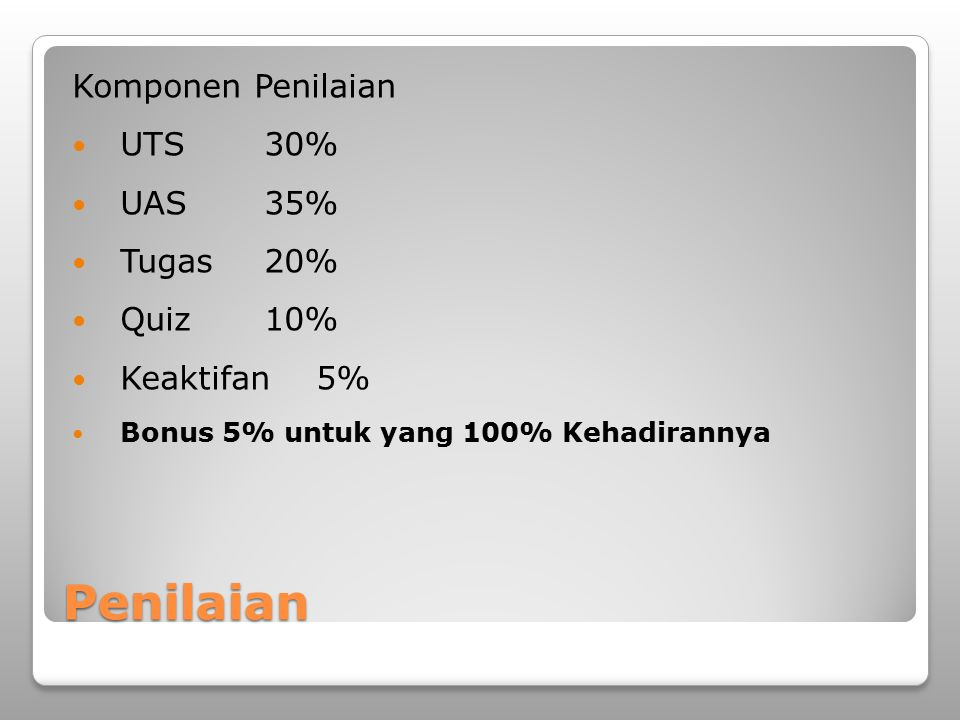 Penilaian Komponen Penilaian UTS 30% UAS 35% Tugas 20% Quiz 10%