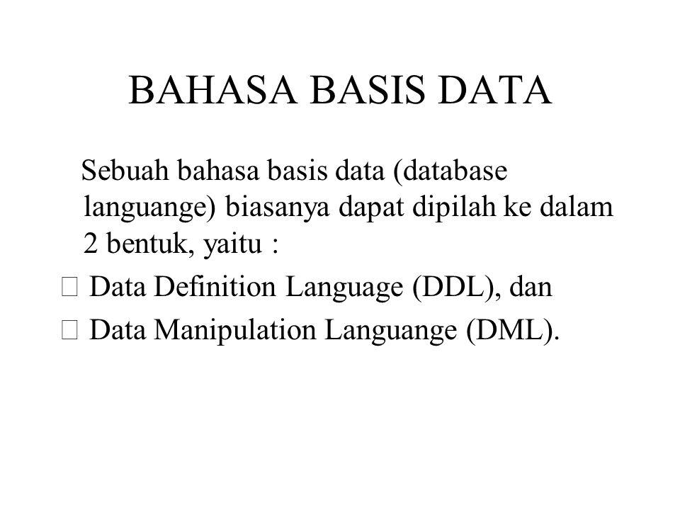 BAHASA BASIS DATA Sebuah bahasa basis data (database languange) biasanya dapat dipilah ke dalam 2 bentuk, yaitu :