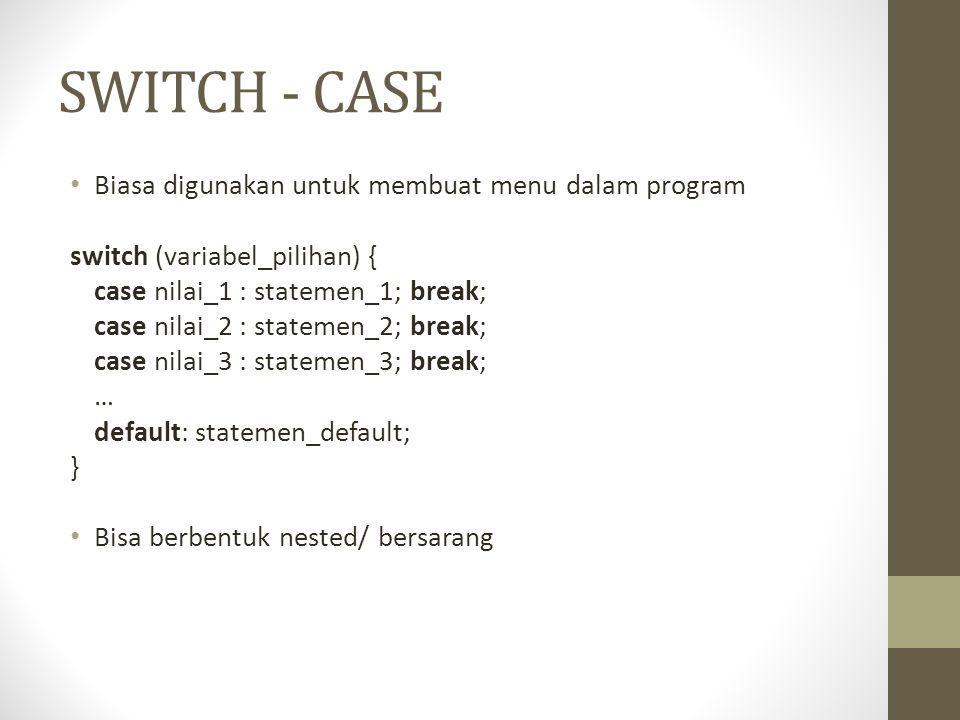 SWITCH - CASE Biasa digunakan untuk membuat menu dalam program