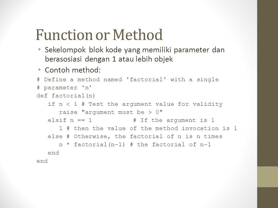 Function or Method Sekelompok blok kode yang memiliki parameter dan berasosiasi dengan 1 atau lebih objek.