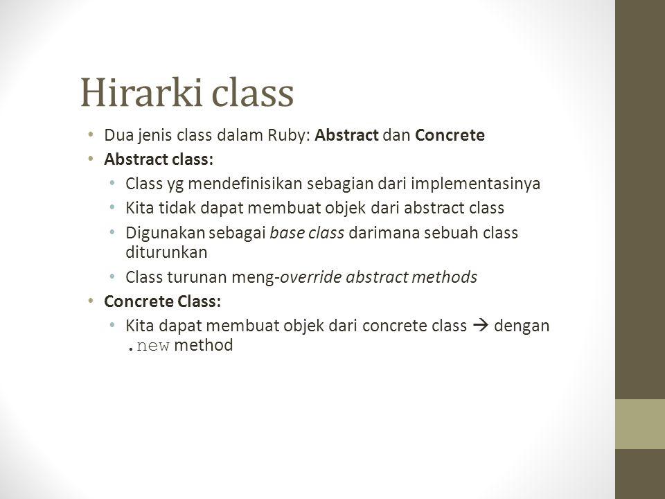 Hirarki class Dua jenis class dalam Ruby: Abstract dan Concrete
