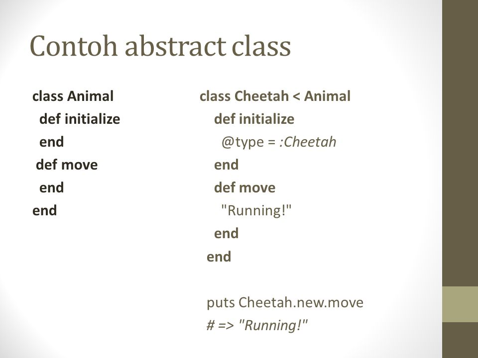 Contoh abstract class class Animal def initialize end def move