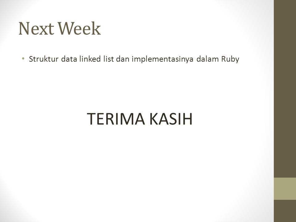 Next Week Struktur data linked list dan implementasinya dalam Ruby TERIMA KASIH