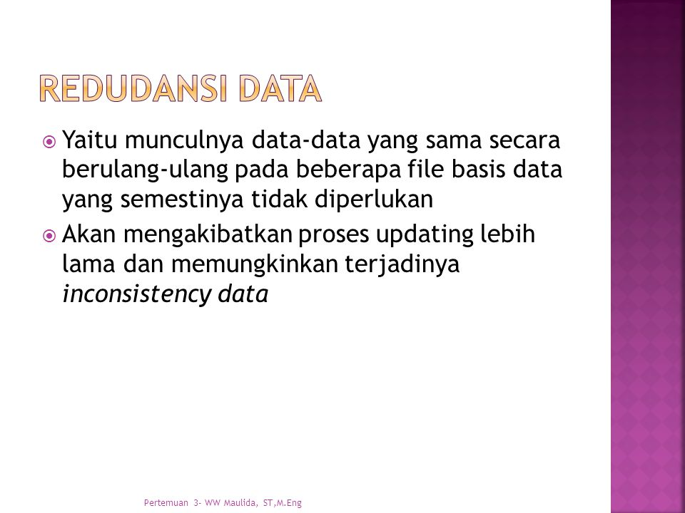Redudansi data Yaitu munculnya data-data yang sama secara berulang-ulang pada beberapa file basis data yang semestinya tidak diperlukan.
