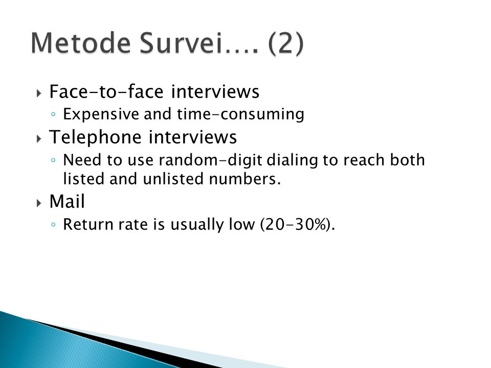 Metode Survei…. (2) Face-to-face interviews Telephone interviews Mail