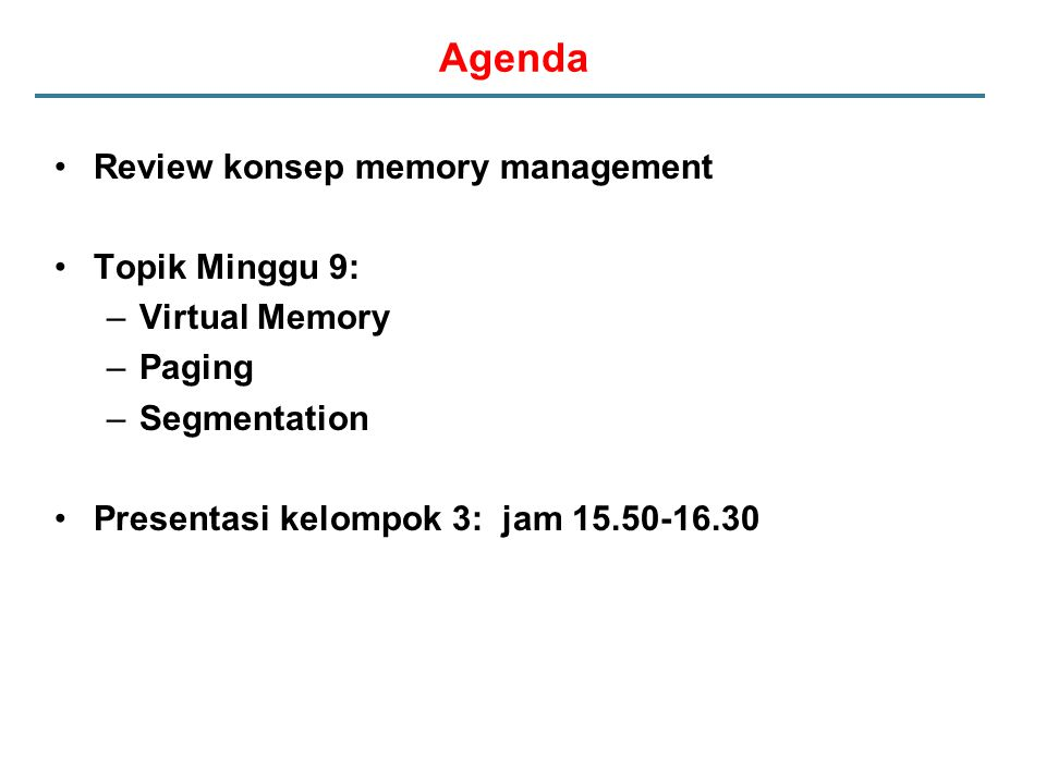 Agenda Review konsep memory management Topik Minggu 9: Virtual Memory