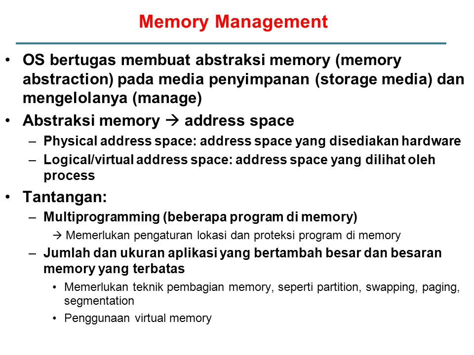 Memory Management OS bertugas membuat abstraksi memory (memory abstraction) pada media penyimpanan (storage media) dan mengelolanya (manage)