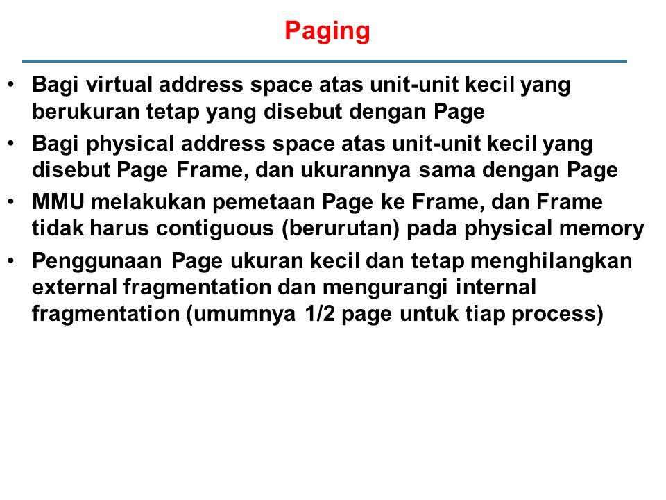 Paging Bagi virtual address space atas unit-unit kecil yang berukuran tetap yang disebut dengan Page.
