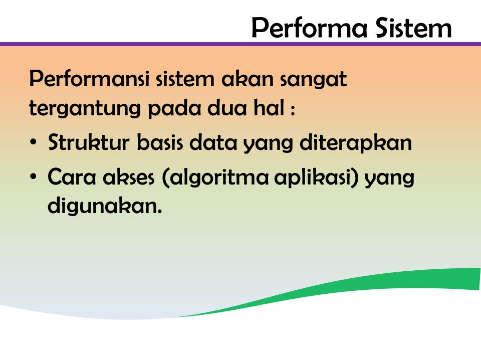 Performa Sistem Performansi sistem akan sangat tergantung pada dua hal : Struktur basis data yang diterapkan.
