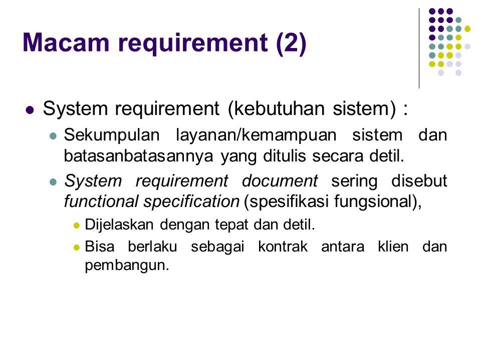 Macam requirement (2) System requirement (kebutuhan sistem) :