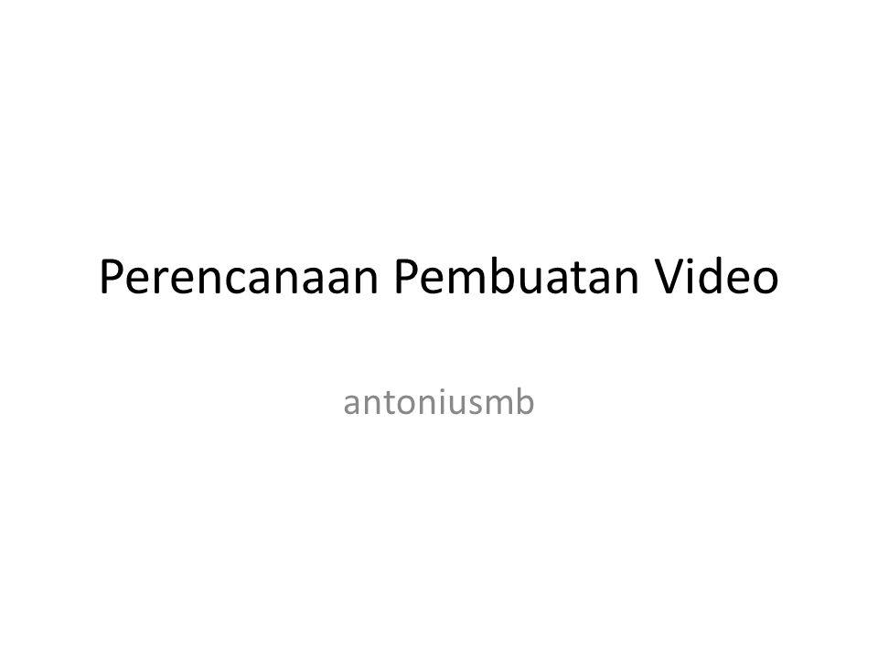 Perencanaan Pembuatan Video