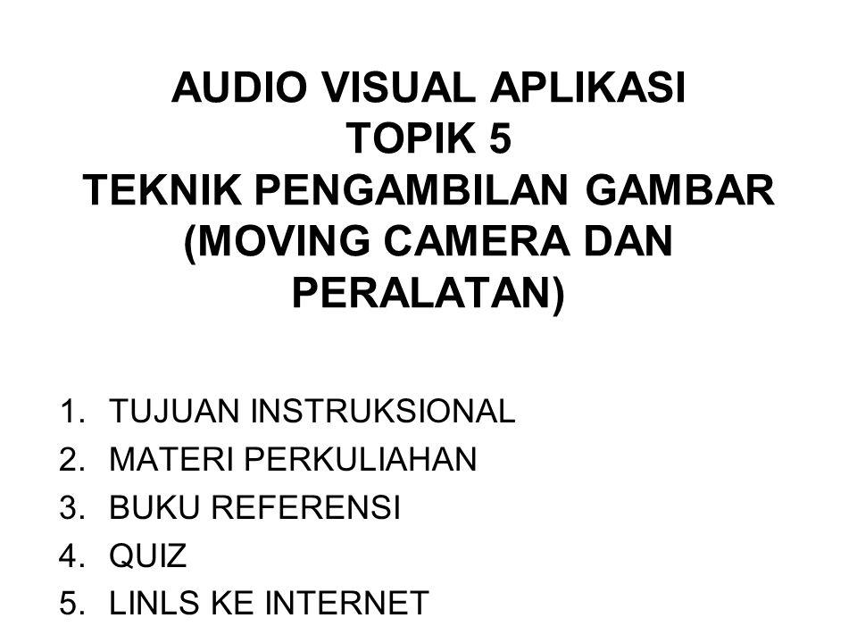 AUDIO VISUAL APLIKASI TOPIK 5 TEKNIK PENGAMBILAN GAMBAR (MOVING CAMERA DAN PERALATAN)