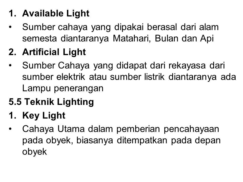 Available Light Sumber cahaya yang dipakai berasal dari alam semesta diantaranya Matahari, Bulan dan Api.