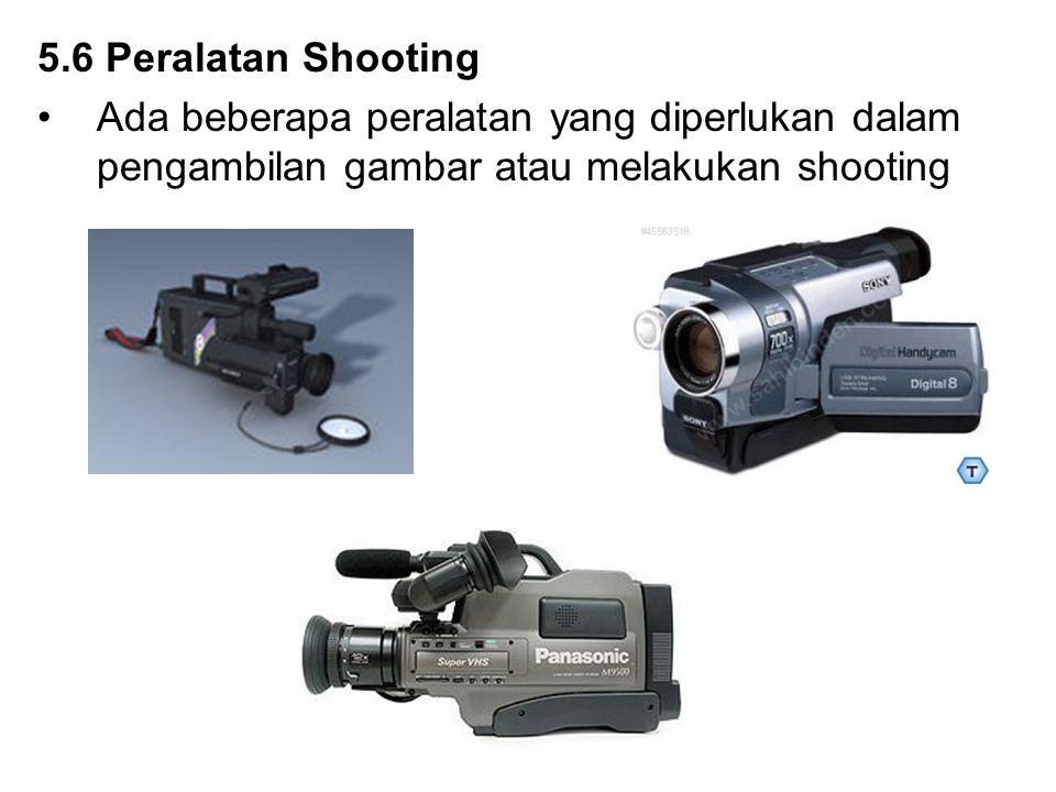 5.6 Peralatan Shooting Ada beberapa peralatan yang diperlukan dalam pengambilan gambar atau melakukan shooting.