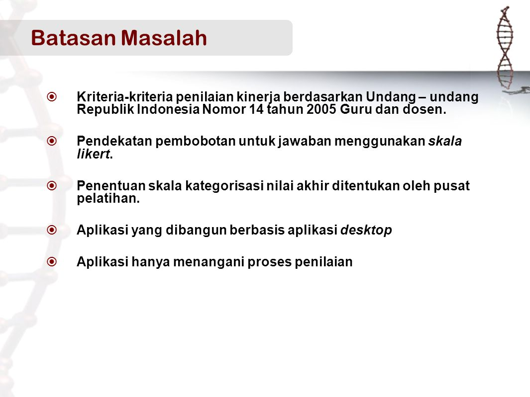 Batasan Masalah Kriteria-kriteria penilaian kinerja berdasarkan Undang – undang Republik Indonesia Nomor 14 tahun 2005 Guru dan dosen.