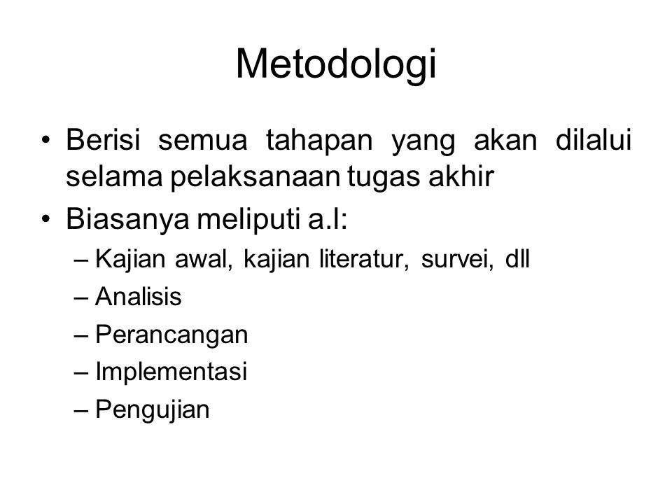 Metodologi Berisi semua tahapan yang akan dilalui selama pelaksanaan tugas akhir. Biasanya meliputi a.l: