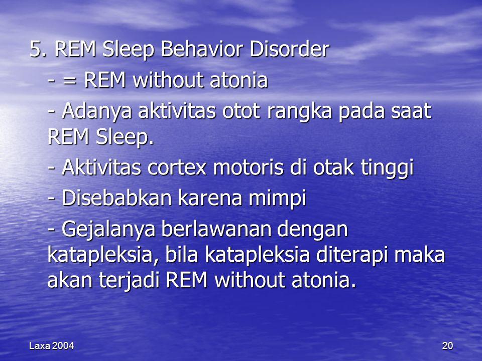 5. REM Sleep Behavior Disorder - = REM without atonia