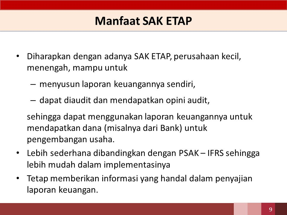 Manfaat SAK ETAP Diharapkan dengan adanya SAK ETAP, perusahaan kecil, menengah, mampu untuk. menyusun laporan keuangannya sendiri,
