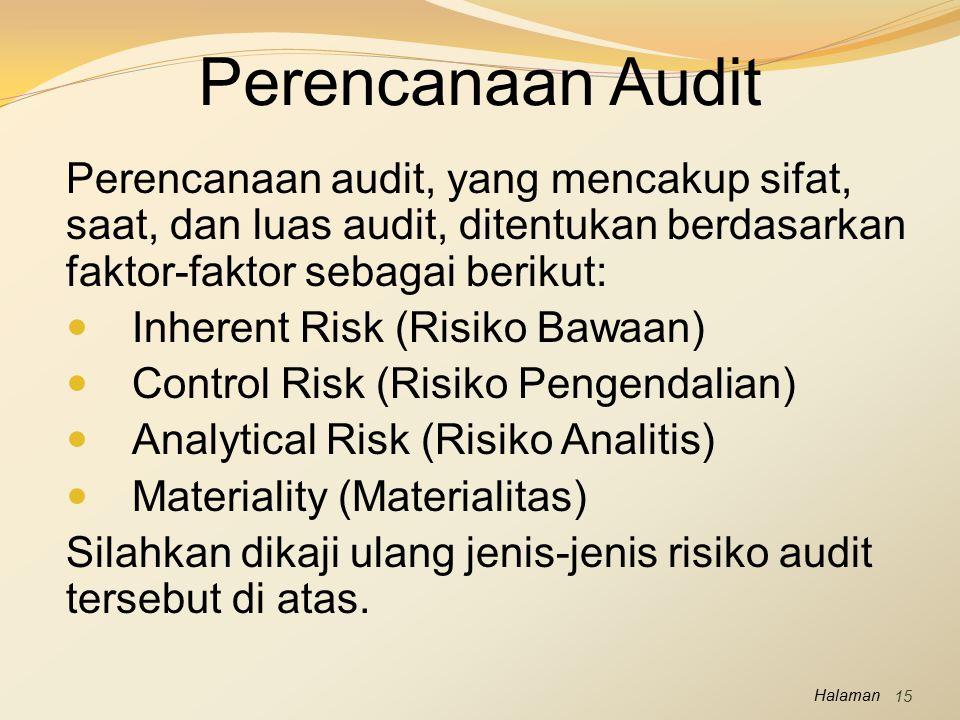 Perencanaan Audit Perencanaan audit, yang mencakup sifat, saat, dan luas audit, ditentukan berdasarkan faktor-faktor sebagai berikut: