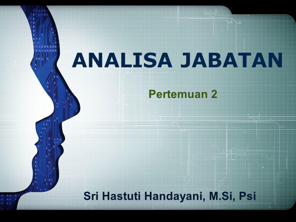 ANALISA JABATAN Pertemuan 2 Sri Hastuti Handayani, M.Si, Psi