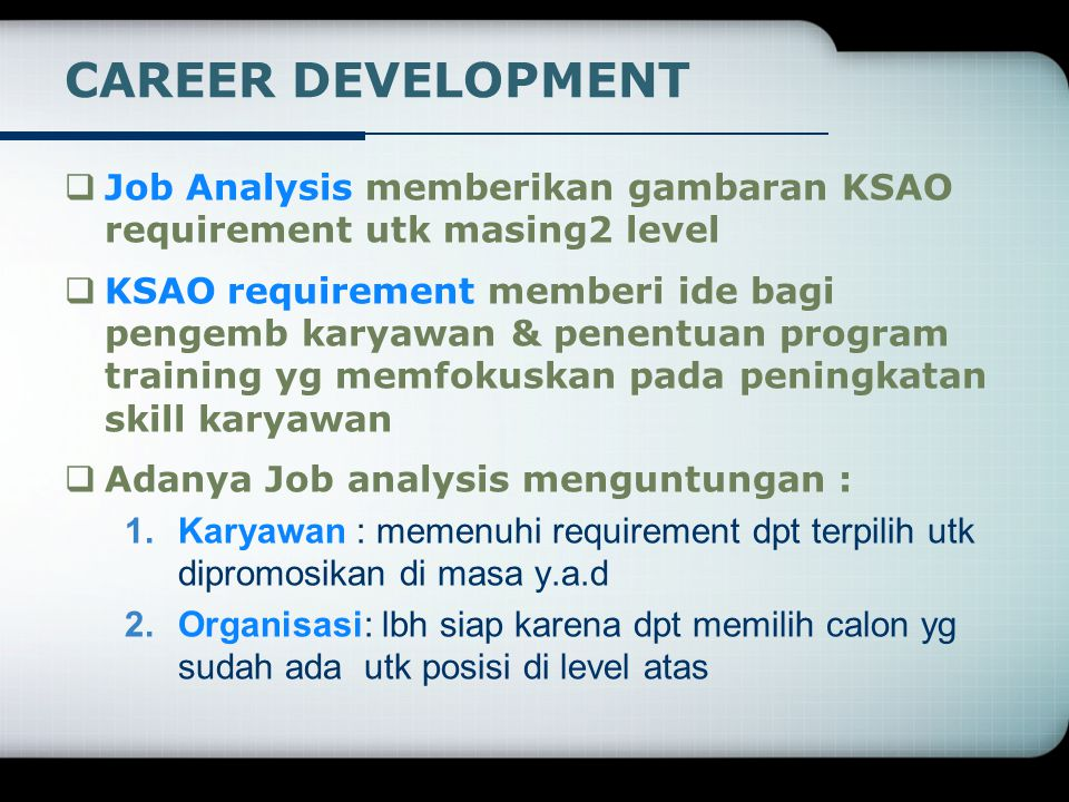 CAREER DEVELOPMENT Job Analysis memberikan gambaran KSAO requirement utk masing2 level.