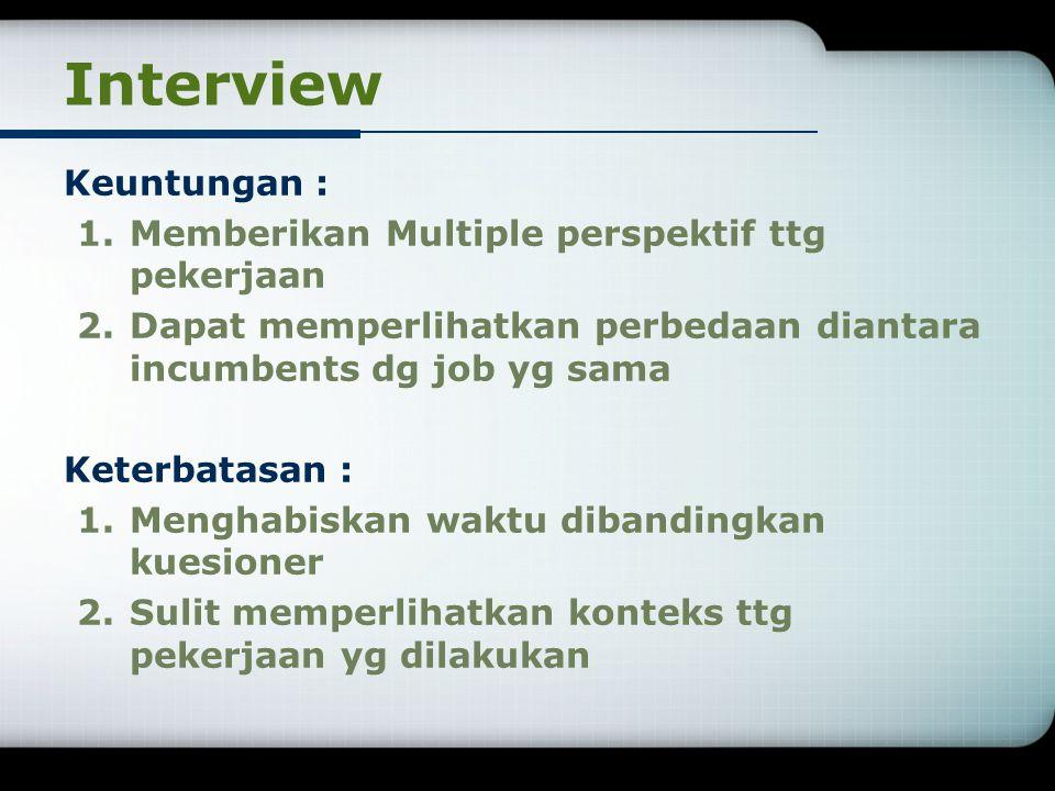 Interview Keuntungan : Memberikan Multiple perspektif ttg pekerjaan