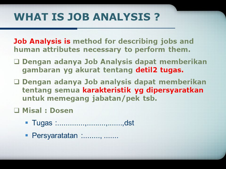 WHAT IS JOB ANALYSIS Tugas : , , ,dst