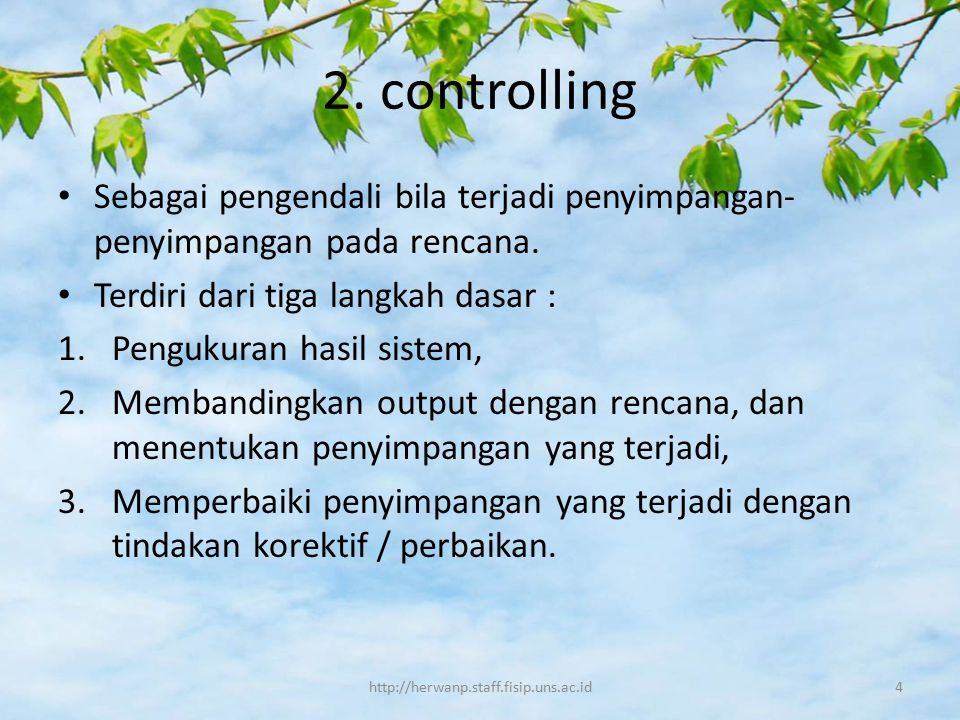 2. controlling Sebagai pengendali bila terjadi penyimpangan-penyimpangan pada rencana. Terdiri dari tiga langkah dasar :
