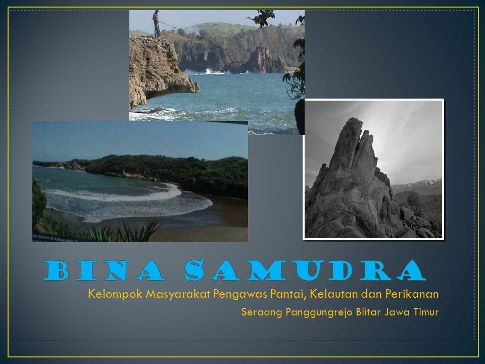 BINA SAMUDRA Kelompok Masyarakat Pengawas Pantai, Kelautan dan Perikanan.