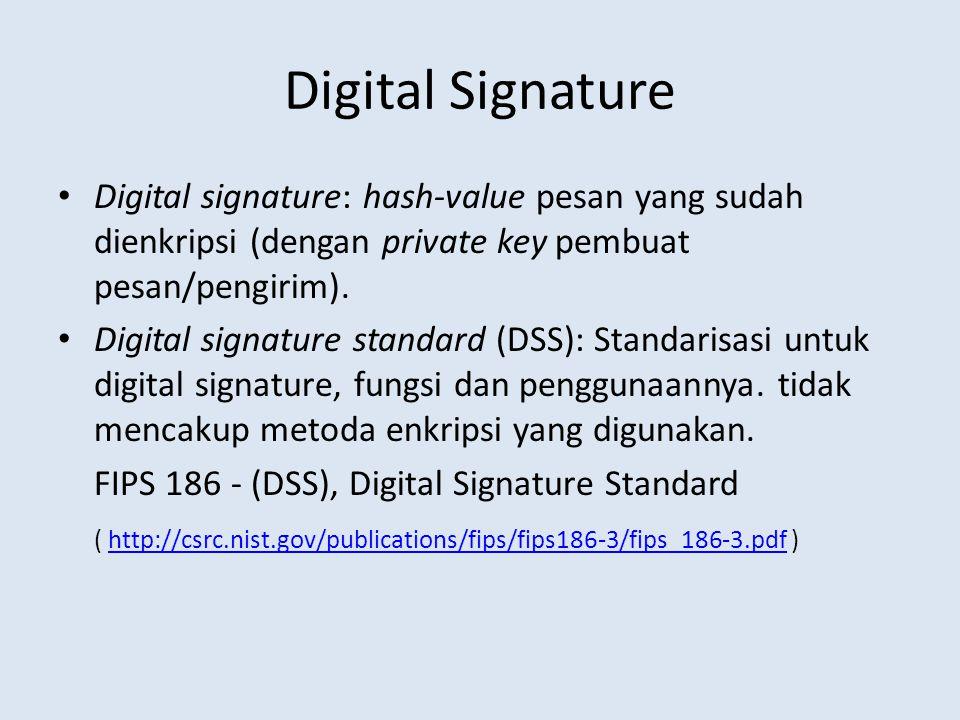 Digital Signature Digital signature: hash-value pesan yang sudah dienkripsi (dengan private key pembuat pesan/pengirim).