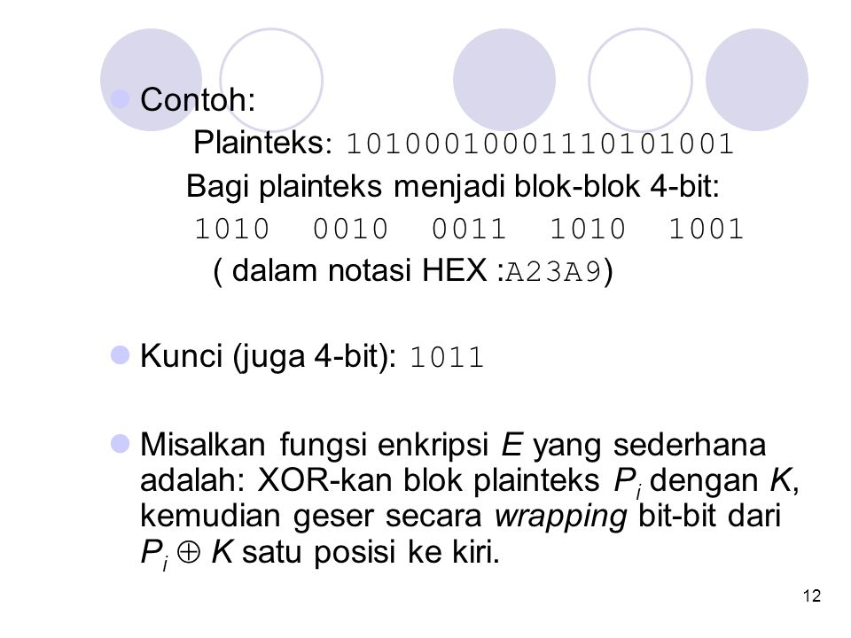 Contoh: Plainteks: 10100010001110101001. Bagi plainteks menjadi blok-blok 4-bit: 1010 0010 0011 1010 1001.