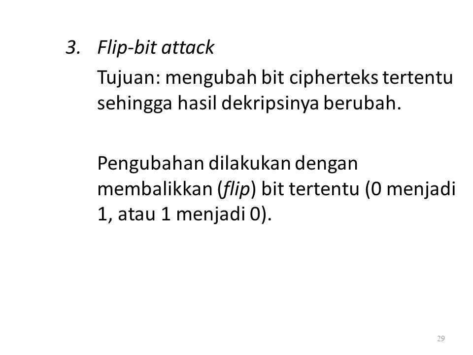 Flip-bit attack Tujuan: mengubah bit cipherteks tertentu sehingga hasil dekripsinya berubah.