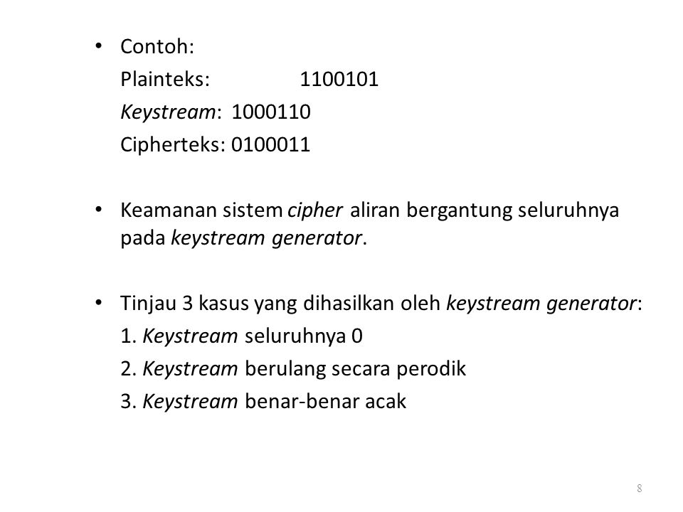 Contoh: Plainteks: 1100101. Keystream: 1000110. Cipherteks: 0100011.