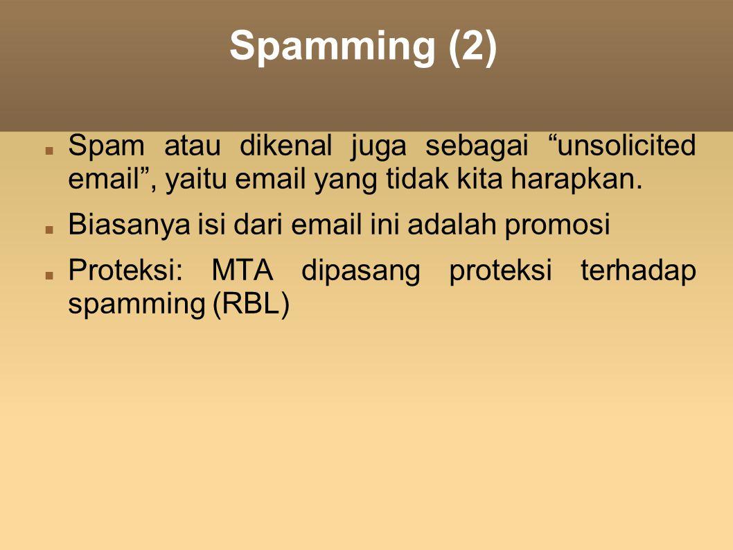 Spamming (2) Spam atau dikenal juga sebagai unsolicited email , yaitu email yang tidak kita harapkan.