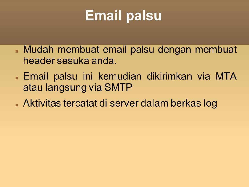 Email palsu Mudah membuat email palsu dengan membuat header sesuka anda. Email palsu ini kemudian dikirimkan via MTA atau langsung via SMTP.