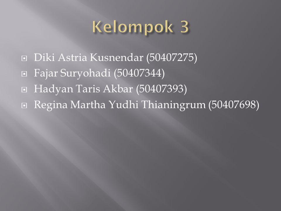 Kelompok 3 Diki Astria Kusnendar (50407275) Fajar Suryohadi (50407344)