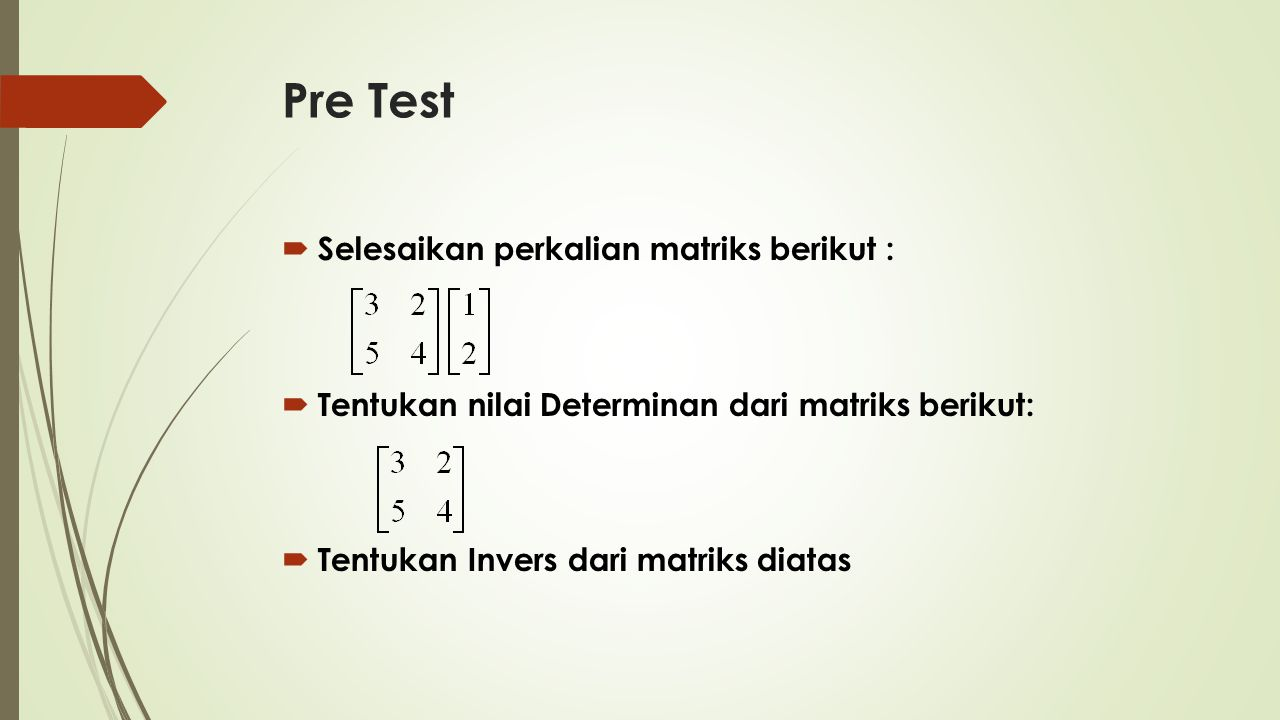 Pre Test Selesaikan perkalian matriks berikut :