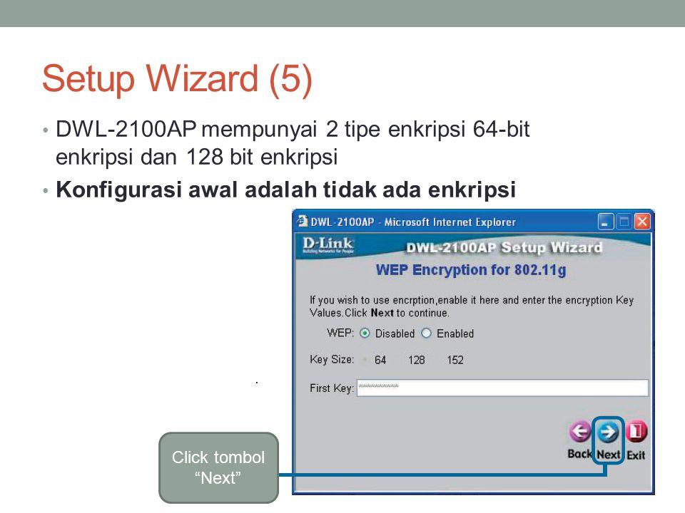 Setup Wizard (5) DWL-2100AP mempunyai 2 tipe enkripsi 64-bit enkripsi dan 128 bit enkripsi. Konfigurasi awal adalah tidak ada enkripsi.