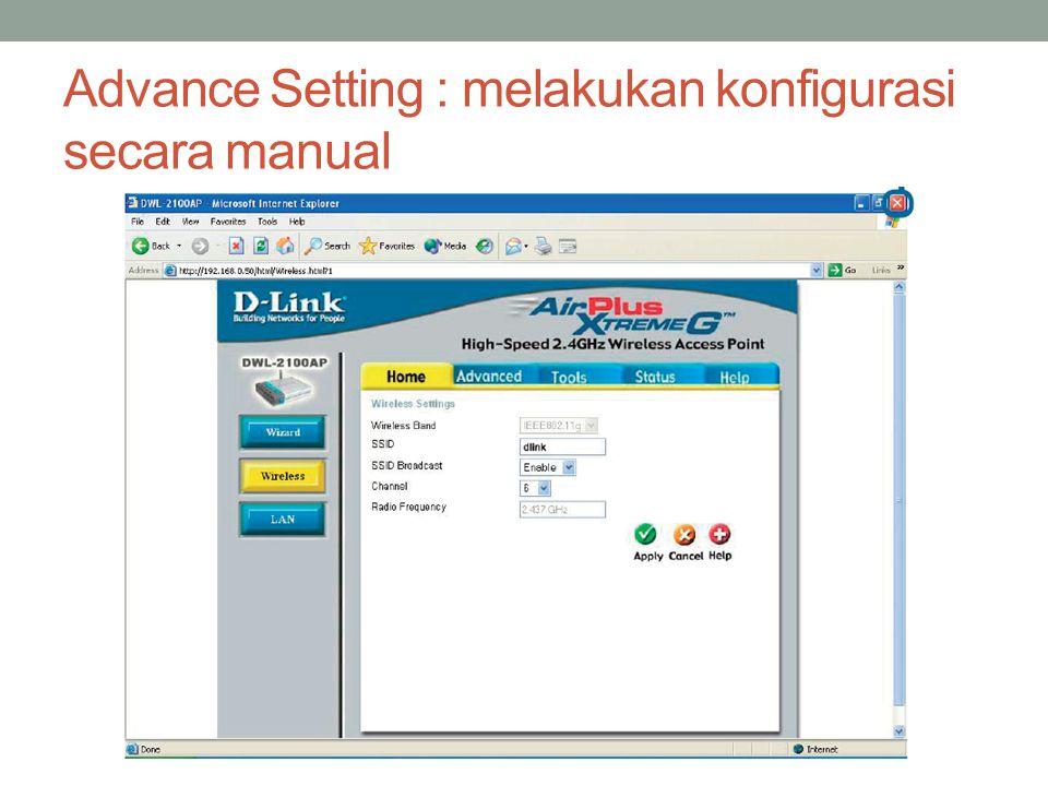 Advance Setting : melakukan konfigurasi secara manual