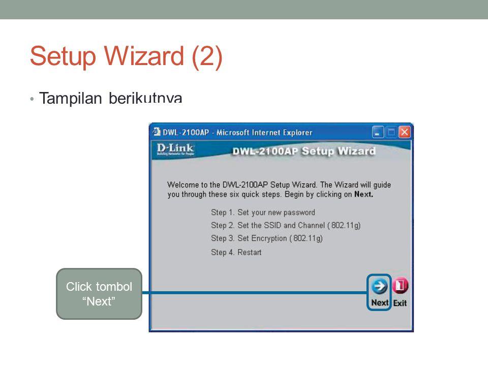 Setup Wizard (2) Tampilan berikutnya Click tombol Next