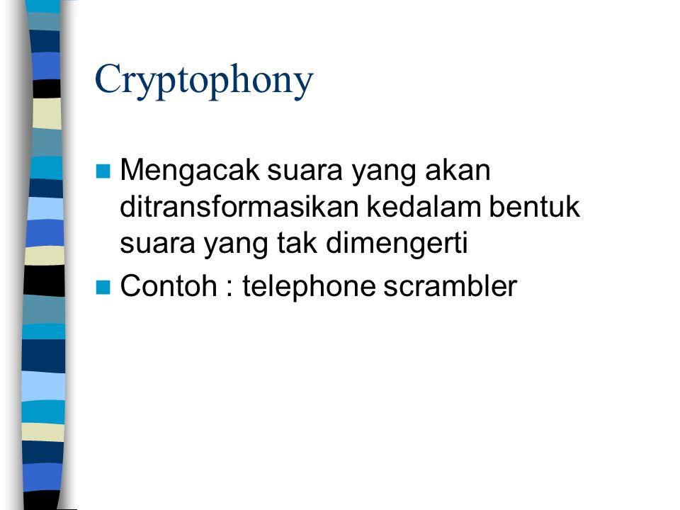 Cryptophony Mengacak suara yang akan ditransformasikan kedalam bentuk suara yang tak dimengerti.