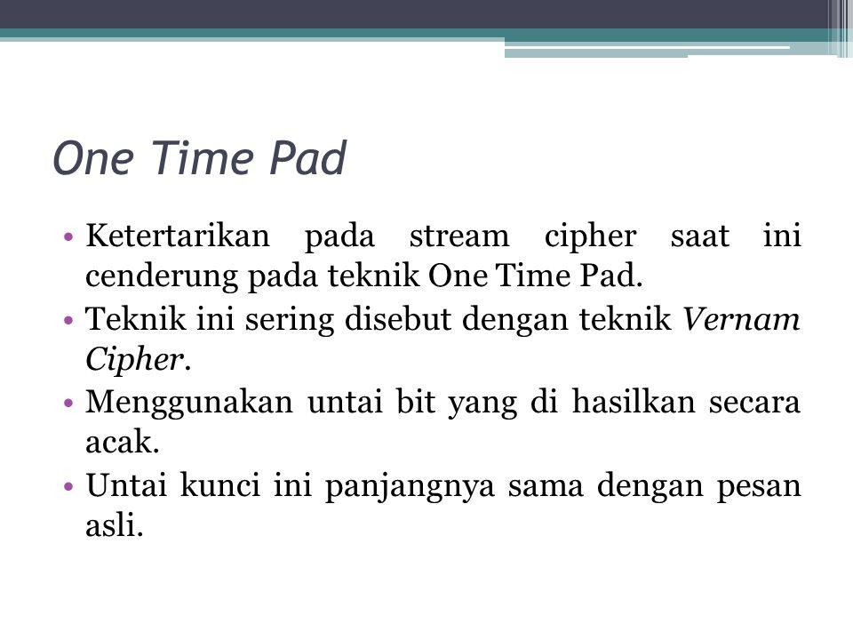 One Time Pad Ketertarikan pada stream cipher saat ini cenderung pada teknik One Time Pad. Teknik ini sering disebut dengan teknik Vernam Cipher.