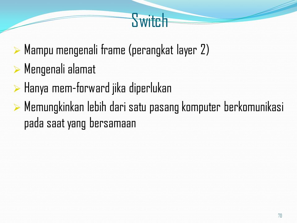 Switch Mampu mengenali frame (perangkat layer 2) Mengenali alamat