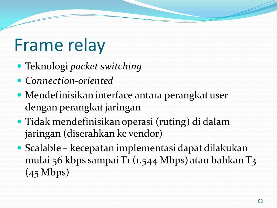Frame relay Teknologi packet switching Connection-oriented
