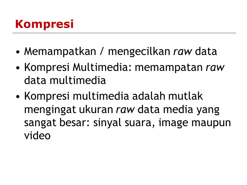 Kompresi Memampatkan / mengecilkan raw data. Kompresi Multimedia: memampatan raw data multimedia.