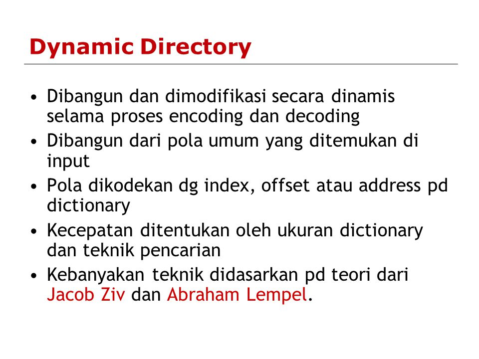 Dynamic Directory Dibangun dan dimodifikasi secara dinamis selama proses encoding dan decoding. Dibangun dari pola umum yang ditemukan di input.